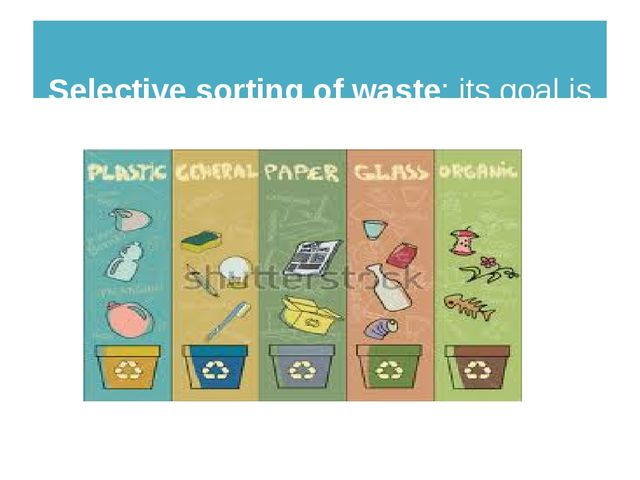 Selective sorting of waste: its goal is to extract recyclable material from...
