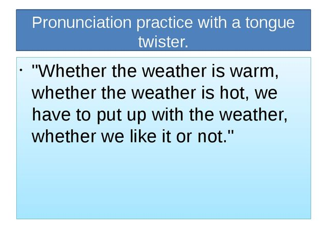 """Pronunciation practice with a tongue twister. """"Whether the weather is warm, w..."""