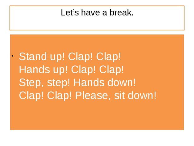 Let's have a break. Stand up! Clap! Clap! Hands up! Clap! Clap! Step, step! H...