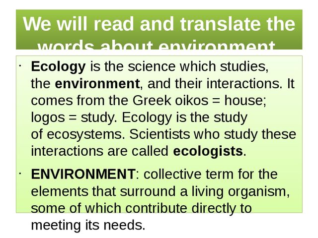 We will read and translate the words about environment. Ecologyis thescienc...