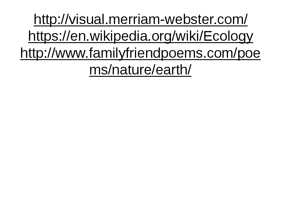 http://visual.merriam-webster.com/ https://en.wikipedia.org/wiki/Ecology htt...