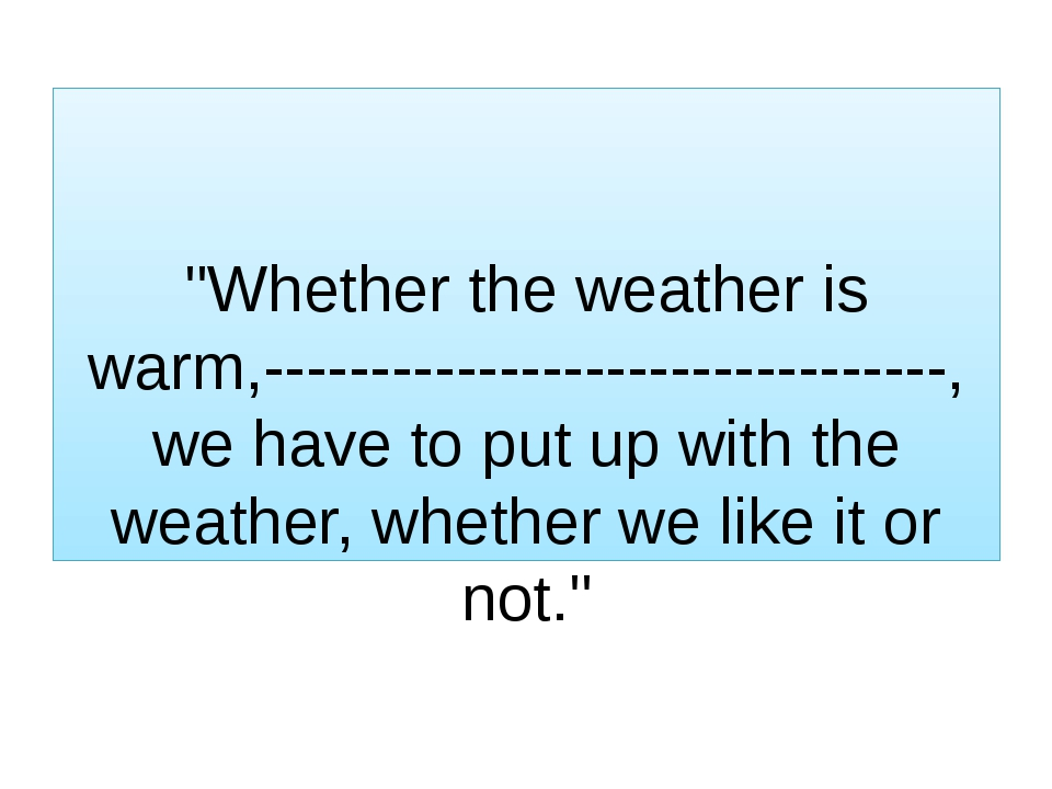 """""""Whether the weather is warm,--------------------------------, we have to pu..."""