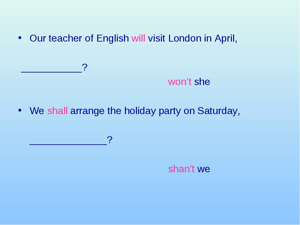 Our teacher of English will visit London in April, 	 ___________? 						won'...