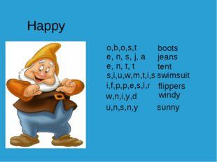 Happy o,b,o,s,t boots e, n, s, j, a jeans e, n, t, t tent s,i,u,w,m,t,i,s swi