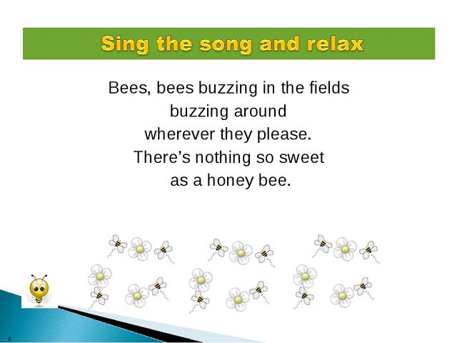 Bees, bees buzzing in the fields buzzing around wherever they please. There's...
