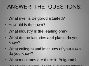 ANSWER THE QUESTIONS: What river is Belgorod situated? How old is the town? W