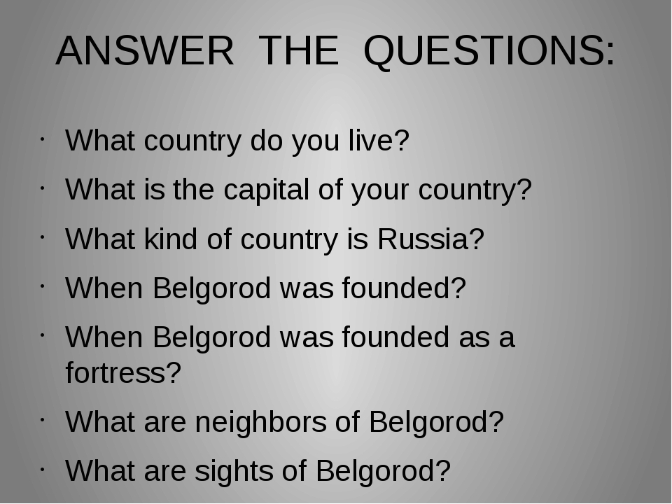 ANSWER THE QUESTIONS: What country do you live? What is the capital of your c...