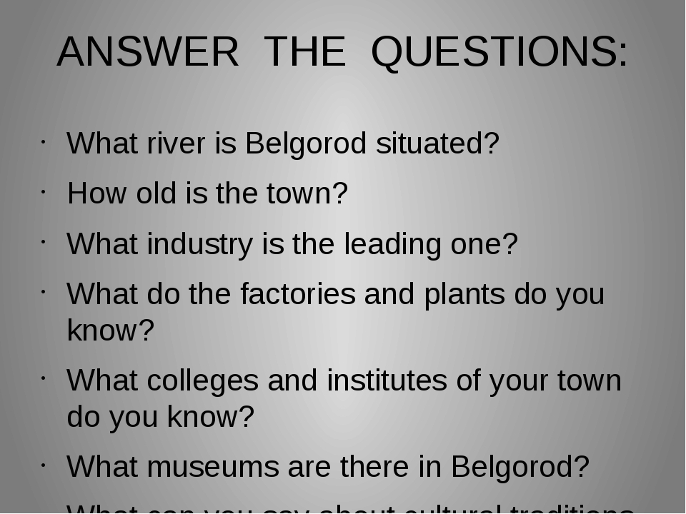 ANSWER THE QUESTIONS: What river is Belgorod situated? How old is the town? W...