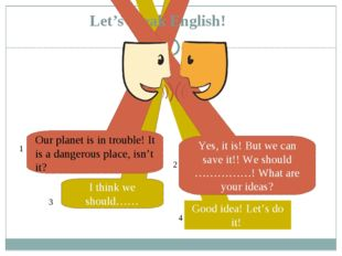 I think we should…… Good idea! Let's do it! Let's speak English! Our planet i
