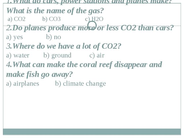1.What do cars, power stations and planes make? What is the name of the gas?...