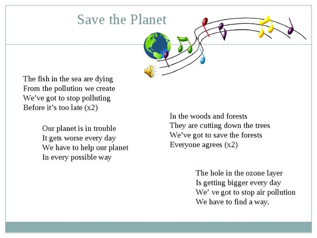Save the Planet The fish in the sea are dying From the pollution we create We...
