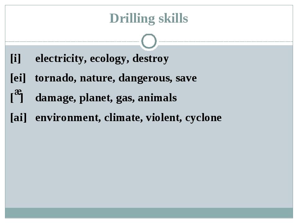 Drilling skills [i] electricity, ecology, destroy [ei] tornado, nature, dange...