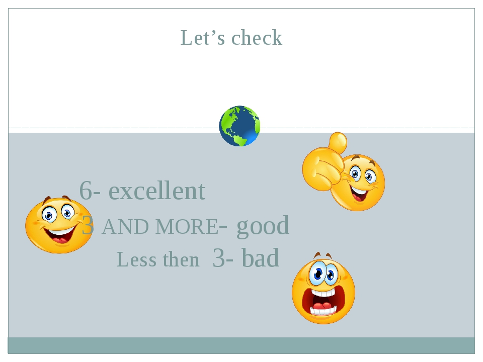6- excellent 3 AND MORE- good Less then 3- bad Let's check