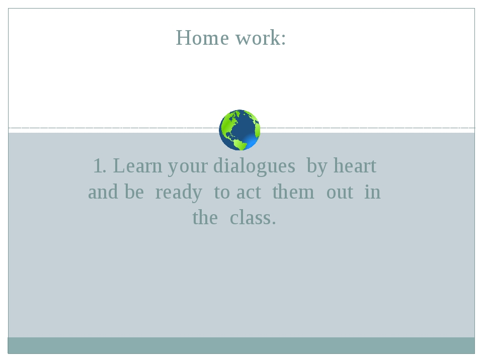 1. Learn your dialogues by heart and be ready to act them out in the class. H...