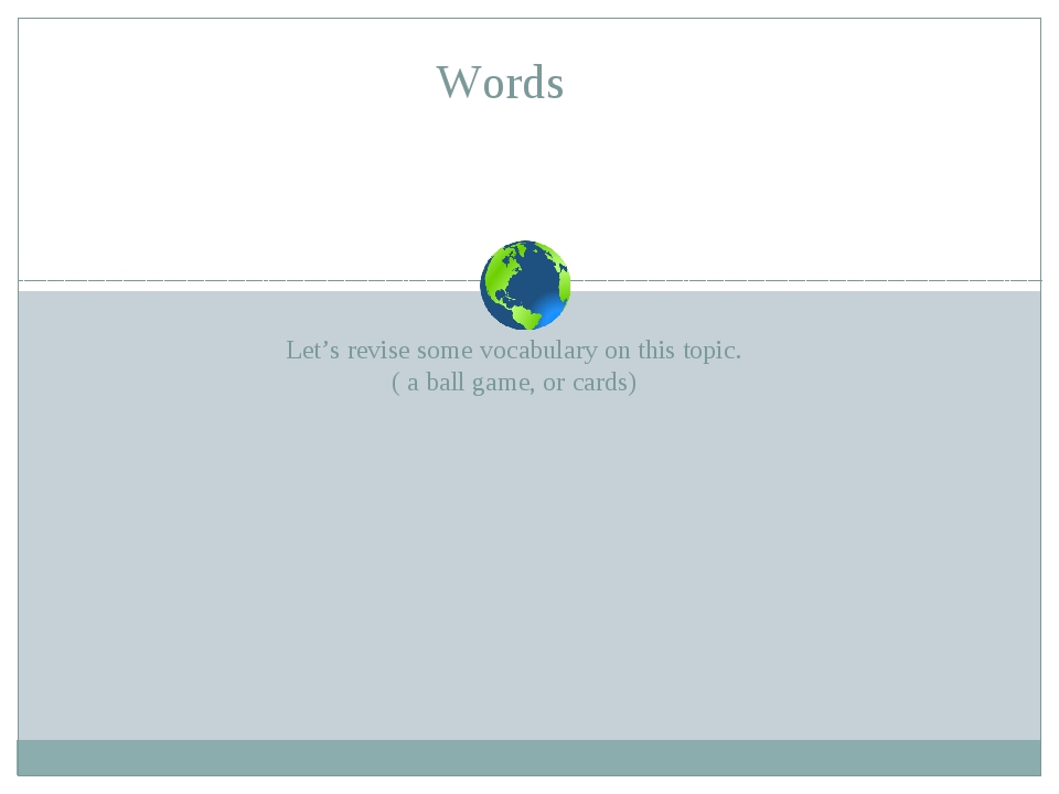 Let's revise some vocabulary on this topic. ( a ball game, or cards) Words