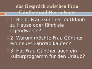 das Gespräch zwischen Frau Günther und Herrn Kunz 1. Bleibt Frau Günther im U