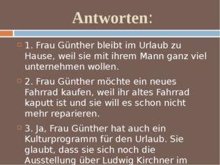 Antworten: 1. Frau Günther bleibt im Urlaub zu Hause, weil sie mit ihrem Mann