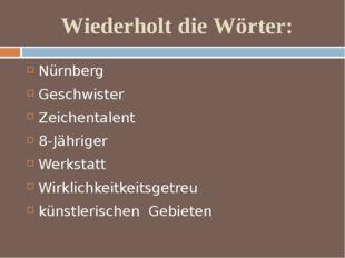 Wiederholt die Wörter: Nürnberg Geschwister Zeichentalent 8-Jähriger Werkstat