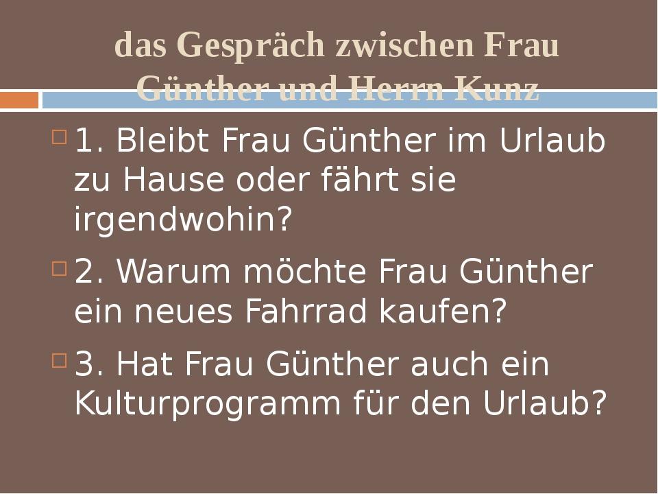 das Gespräch zwischen Frau Günther und Herrn Kunz 1. Bleibt Frau Günther im U...