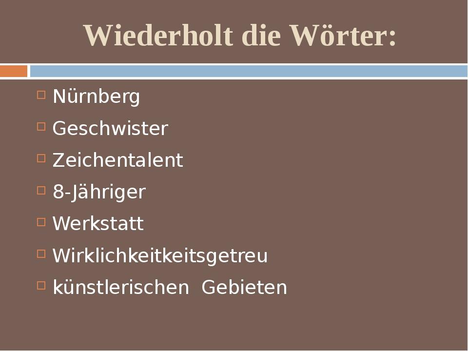 Wiederholt die Wörter: Nürnberg Geschwister Zeichentalent 8-Jähriger Werkstat...