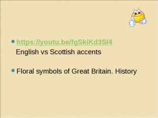 https://youtu.be/fgSkiKd3Sl4 	English vs Scottish accents Floral symbols of G