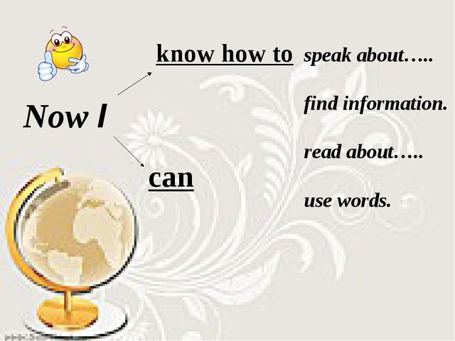 Now I know how to can speak about….. find information. read about….. use wor...