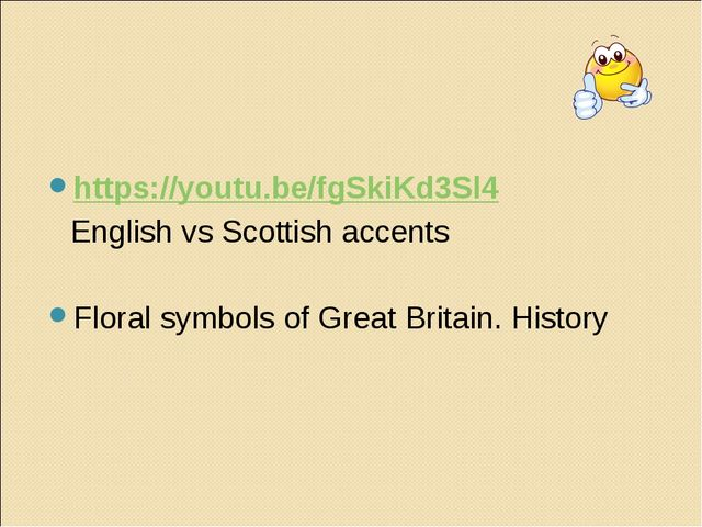 https://youtu.be/fgSkiKd3Sl4 	English vs Scottish accents Floral symbols of G...