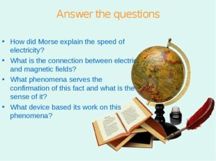 Answer the questions How did Morse explain the speed of electricity? What is