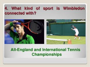 4. What kind of sport is Wimbledon connected with? All-England and Internatio