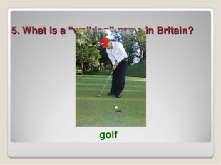 """5. What is a """"walking"""" game in Britain? golf"""