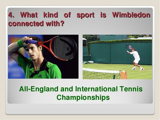 4. What kind of sport is Wimbledon connected with? All-England and Internatio...