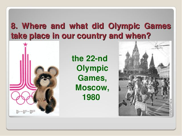 8. Where and what did Olympic Games take place in our country and when? the 2...
