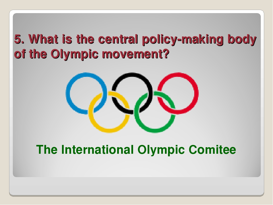 5. What is the central policy-making body of the Olympic movement? The Intern...
