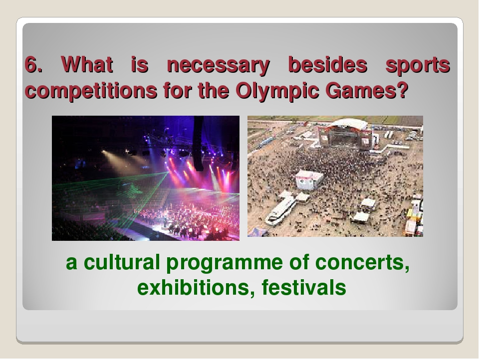 6. What is necessary besides sports competitions for the Olympic Games? a cul...