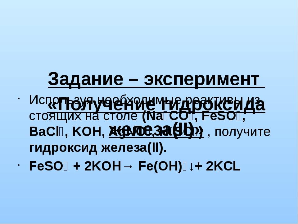 Задание – эксперимент «Получение гидроксида железа(II)» Используя необходимы...