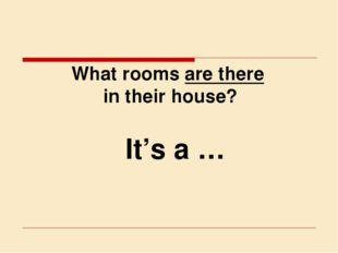 What rooms are there in their house? It's a …