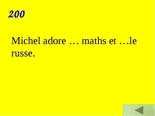 Michel adore … maths et …le russe. 200