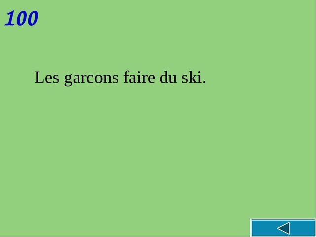 100 Les garcons faire du ski.