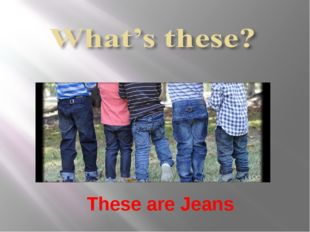 These are Jeans
