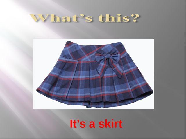 It's a skirt