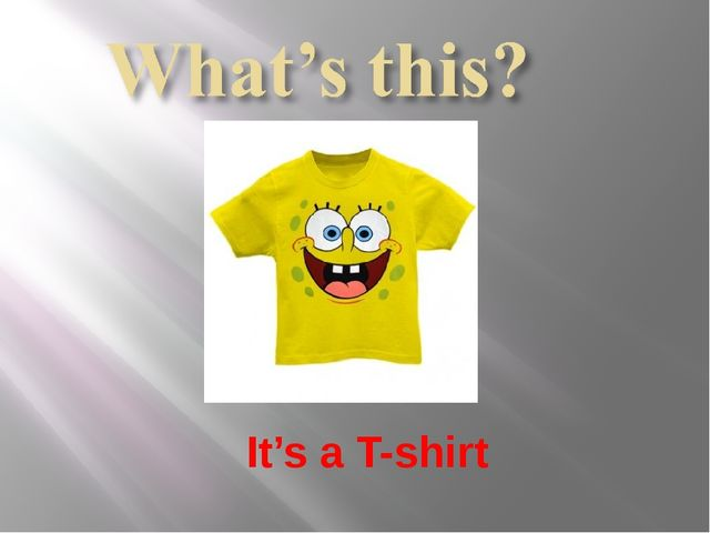 It's a T-shirt