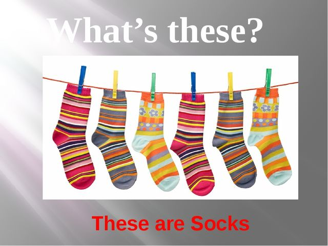 These are Socks What's these?