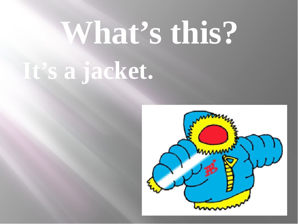 What's this? It's a jacket.