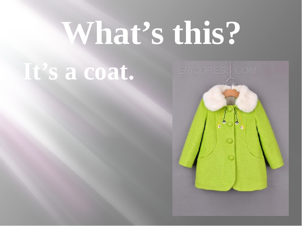 What's this? It's a coat.