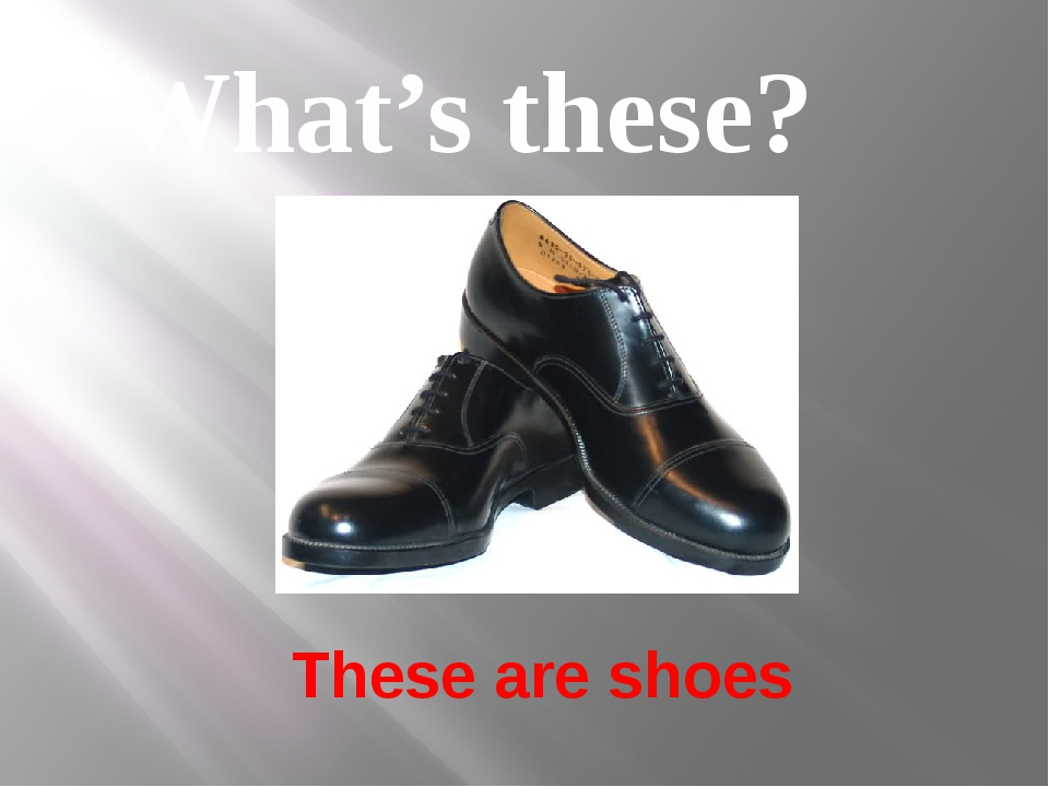 These are shoes What's these?