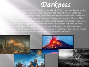 "Darkness ""Darkness"" is the poem written by Lord Byron in July 1816.That year"