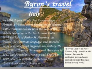 Byron's travel Italy In 1816, Byron visited San Lazzaro degli Armeni in Venic