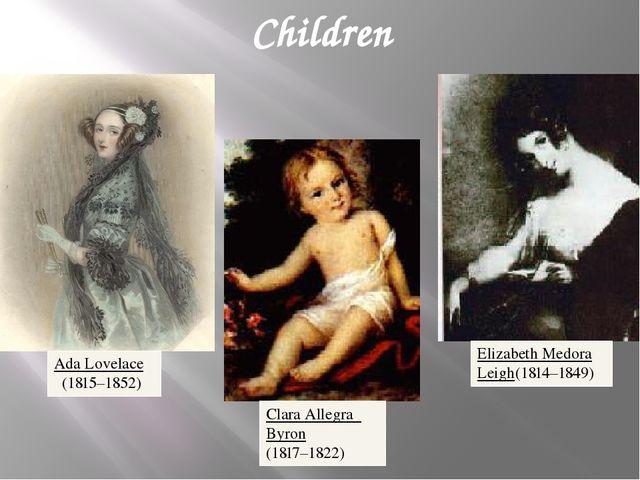 Children AdaLovelace (1815–1852) Clara Allegra Byron (1817–1822) Elizabeth Me...