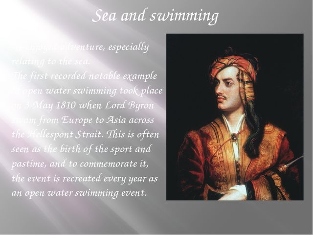 Sea and swimming  He enjoyed adventure, especially relating to the sea. The f...