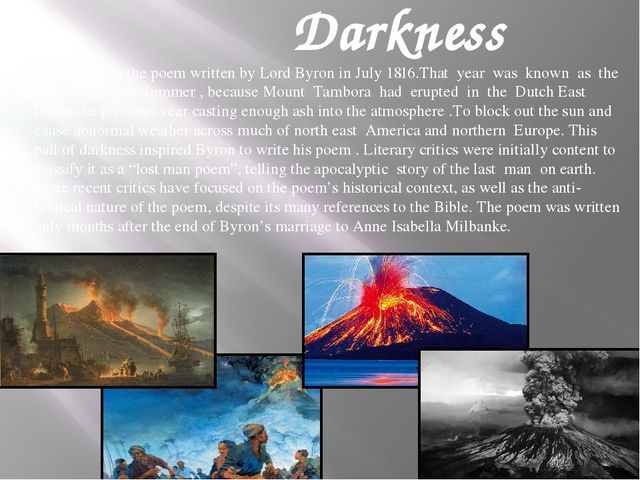 "Darkness ""Darkness"" is the poem written by Lord Byron in July 1816.That year..."